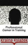 Professional Gamer in Training: A 5 X 8 Unlined Journal Children's Books 9781542934183 Createspace Independent Publishing Platform