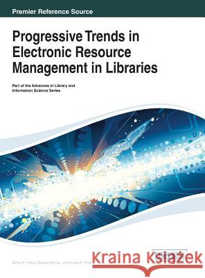 Progressive Trends in Electronic Resource Management in Libraries Nihar K. Patra Pantra 9781466647619 Information Science Reference - książka