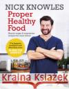 Proper Healthy Food: Hearty Vegan and Vegetarian Recipes for Meat Lovers Knowles, Nick 9781785942242