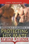 Protecting His Mate [Wildcat County 1] (Siren Publishing Classic Manlove) E. a. Reynolds 9781640100565 Siren Publishing