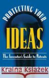 Protecting Your Ideas: The Inventor's Guide to Patents Joy L. Bryant 9780121384104 Academic Press