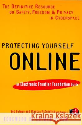 Protecting Yourself Online: An Electronic Frontier Foundation Guide Robert B. Gelman Stanton McCandlish Electronic Frontier Foundation 9780062515124 HarperCollins Publishers - książka