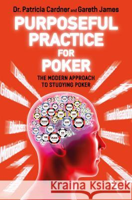 Purposeful Practice for Poker: The Modern Approach to Studying Poker Dr Patricia Cardner Gareth James 9781912862047 D&B Publishing - książka