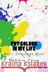 Put Colour in My Life: Adult Colouring Book Bobbin Crow 9781546343455 Createspace Independent Publishing Platform