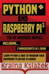 Python & Raspberry Pi 3: The No-Nonsense Bundle: Learn Python & How to Program Your Raspberry Pi Within 24 Hours! Cyberpunk University 9781544271972 Createspace Independent Publishing Platform