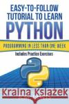 Python: Easy-To-Follow Tutorial to Learn Python Programming in Less Than One Week R. M. Lewis 9781543111941 Createspace Independent Publishing Platform