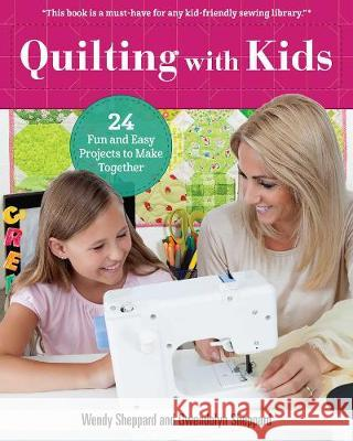 Quilting with Kids : 24 Fun and Easy Projects to Make Together Gwendolyn Sheppard 9781947163379 Landauer Publishing - książka