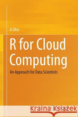 R for Cloud Computing : An Approach for Data Scientists A. Ohri 9781493917013 Springer - książka