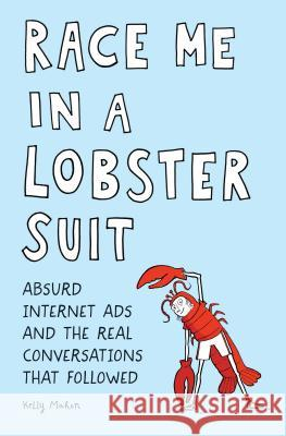 Race Me in a Lobster Suit: Absurd Internet Ads and the Real Conversations That Followed Kelly Mahon 9781683691044 Quirk Books - książka