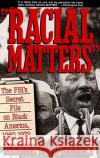 Racial Matters: The FBI's Secret File on Black America, 1960-1972 Kenneth O'Reilly 9780029236826 Free Press