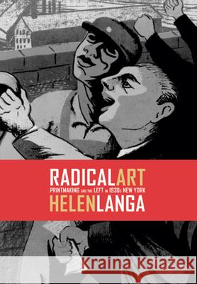 Radical Art: Printmaking and the Left in 1930s New York Helen Langa 9780520231559 University of California Press - książka