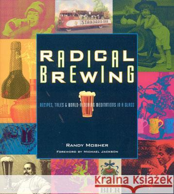 Radical Brewing: Recipes, Tales and World-Altering Meditations in a Glass Randy Mosher 9780937381830 Brewers Publications - książka