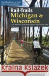 Rail-Trails Michigan and Wisconsin: The Definitive Guide to the Region's Top Multiuse Trails Rails-To-Trails Conservancy 9780899978734 Wilderness Press