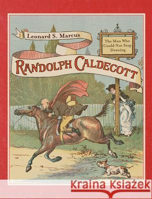 Randolph Caldecott: The Man Who Could Not Stop Drawing Leonard S Marcus 9780374310257  - książka
