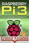 Raspberry Pi: An Ultimate Walkthrough to the Raspberry Pi 3: A Complete Beginners Guide Into Starting Your Own Raspberry Pi 3 Projec Paul Jones 9781544653174 Createspace Independent Publishing Platform