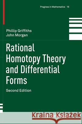 Rational Homotopy Theory and Differential Forms Phillip Griffiths John Morgan 9781493936991 Birkhauser - książka