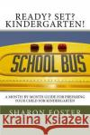 Ready? Set? Kindergarten!: A Month-By-Month Guide for Preparing Your Child for Kindergarten Sharon Foster Jennifer Kent Laura Thompson 9781537263496 Createspace Independent Publishing Platform