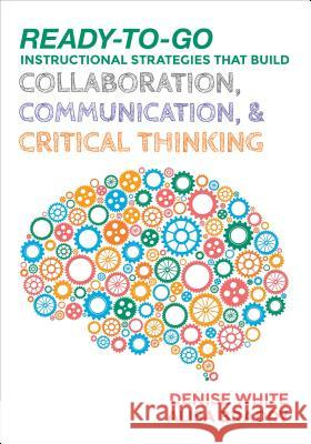 Ready-To-Go Instructional Strategies That Build Collaboration, Communication, and Critical Thinking Denise M. White Alisa H. Braddy 9781506333953 Corwin Publishers - książka