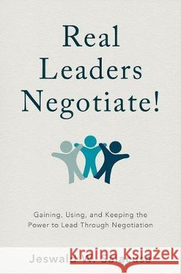 Real Leaders Negotiate!: Gaining, Using, and Keeping the Power to Lead Through Negotiation Jeswald W. Salacuse 9781137591142 Palgrave MacMillan - książka