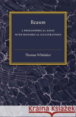 Reason A Philosophical Essay with Historical Illustrations (Comte and Mill, Schopenhauer, Vico, Spinoza) Whittaker, Thomas 9781316626108  - książka