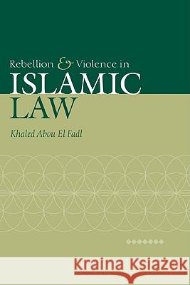 Rebellion and Violence in Islamic Law Khaled Abo Khaled Abou E 9780521793117 Cambridge University Press - książka