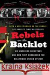 Rebels on the Backlot : Six Maverick Directors and How They Conquered the Hollywood Studio System Sharon Waxman 9780060540180 Harper Perennial