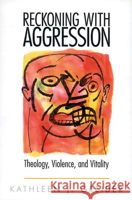 Reckoning with Aggression : Theology, Violence, and Vitality Kathleen Greider 9780664256685 Westminster John Knox Press - książka
