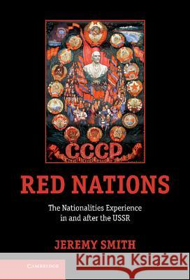 Red Nations: The Nationalities Experience in and After the USSR Jeremy Smith 9780521111317 Cambridge University Press - książka