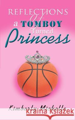 Reflections of a Tomboy Turned Princess Michelle Kimberl 9780595367856 iUniverse - książka