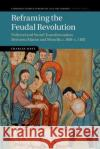 Reframing the Feudal Revolution: Political and Social Transformation Between Marne and Moselle, C.800 C.1100 Charles West 9781316635506 Cambridge University Press