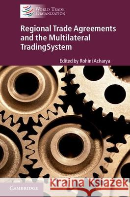 Regional Trade Agreements and the Multilateral Trading System Rohini Acharya   9781107161641 Cambridge University Press - ksi��ka