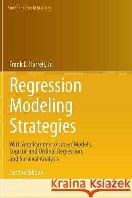 Regression Modeling Strategies : With Applications to Linear Models, Logistic Regression, and Survival Analysis  Harrell Jr. 9783319194240 Springer - książka