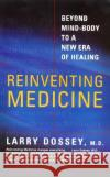 Reinventing Medicine: Beyond Mind-Body to a New Era of Healing Larry Dossey 9780062516442 Harperone