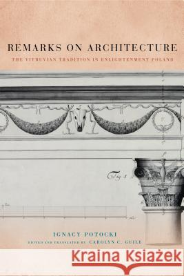 Remarks on Architecture: The Vitruvian Tradition in Enlightenment Poland Ignacy Potocki Carolyn C. Guile 9780271066295 Penn State University Press - książka