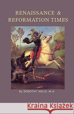 Renaissance and Reformation Times Dorothy Mills 9781597313513 Dawn Chorus Press - książka