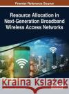 Resource Allocation in Next-Generation Broadband Wireless Access Networks Chetna Singhal Swades De 9781522520238 Information Science Reference
