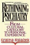Rethinking Psychiatry: From Cultural Category to Personal Experience Arthur Kleinman Arthur Kleinman 9780029174425 Free Press