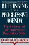 Rethinking the Progressive Agenda: The Reform of the American Regulatory State Susan Rose-Ackerman 9780029268452 Free Press
