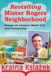 Revisiting Mister Rogers Neighborhood: Essays on Lessons of Self and Community