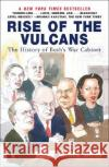 Rise of the Vulcans: The History of Bushs War Cabinet