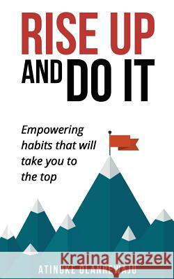 Rise Up and Do It: Empowering Habits That Take You to the Top Atinuke Olanrewaju   9780993502606 Premier Publishers - książka