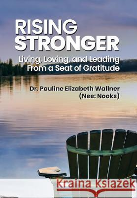 Rising Stronger: Living, Loving, and Leading From a Seat of Gratitude Pauline Elizabeth Wallne 9781794034716 Nmwb Global Management Services, LLC - książka