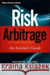 Risk Arbitrage: An Investor's Guide Keith M. Moore Jason Dahl Christopher Pultz 9780470379745