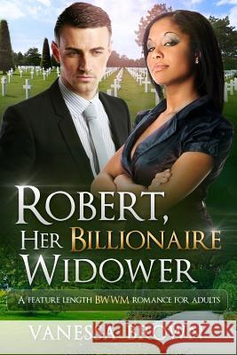 Robert, Her Billionaire Widower: A Bwwm Love Story for Adults Vanessa Brown 9781533098696 Createspace Independent Publishing Platform - książka