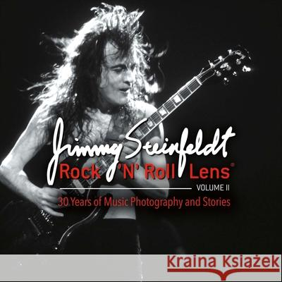 Rock 'n' Roll Lens Volume II: 30 Years of Music Photography and Stories Jimmy Steinfeldt 9780985584207 Bookbaby - książka