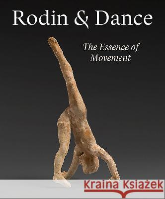 Rodin & Dance: The Essence of Movement Alexandra Gerstein Antoinette L Juliet Bellow 9781907372995 Paul Holberton Publishing - książka