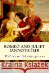 Romeo and Juliet (Annotated) William Shakespeare 9781517283148 Createspace