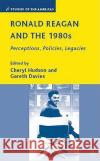 Ronald Reagan and the 1980s : Perceptions, Policies, Legacies Gareth Bryn Davies 9780230603028 Palgrave MacMillan