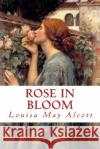 Rose in Bloom Louisa May Alcott 9781542616560 Createspace Independent Publishing Platform