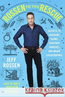 Rossen to the Rescue: Secrets to Avoiding Scams, Everyday Dangers, and Major Catastrophes Jeff Rossen 9781250119438 Flatiron Books - książka